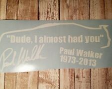 """Paul walker decal """"Dude, I almost had you"""" Many colors available."""