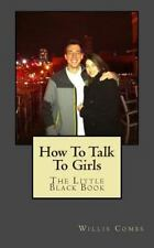 How to Talk to Girls : The Little Black Book by Willis Combs (2014, Paperback)