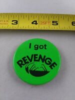 Vintage I GOT REVENGE Neon Green pin button pinback advertising movie style *ee4