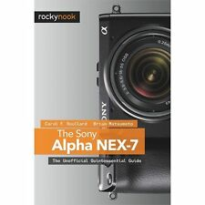 The Sony Alpha NEX-7 : The Unofficial Quintessential Guide by Carol F....