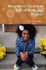 Betty Grow up-Life Is Full of Work and Prayers by Paris William (2015,...