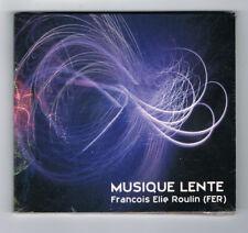 FRANÇOIS ELIE ROULIN (FER) - MUSIQUE LENTE - CD 8 TITRES - 2016 - NEUF NEW NEU