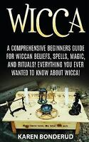 Wicca : Wicca Beliefs, Spells, Magic, and Rituals, for Beginners! Everything ...