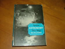 Tackle Astronomy This Way Dr HC King 1st ed 1962 Stanley Paul - hardcover illus.