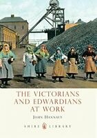The Victorians and Edwardians at Work (Shire Libra... by Hannavy, John Paperback