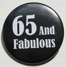 65th Birthday Badge - 65 and Fabulous badge pin 50mm birthday gift BLACK