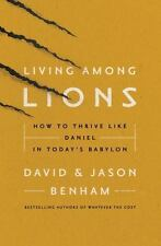 Living among Lions : How to Thrive Like Daniel in Today's Babylon by David...