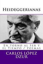 Heideggerianas : Poemas Del Ser y el Tiempo by Carlos López Dzur (2014,...