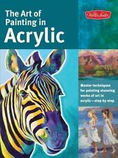 The Art of Painting in Acrylic : Master Techniques for Painting Stunning...