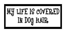My Life Is Covered In Dog Hair Unique Dog Pet Gift Magnet for Fridge Car New!!