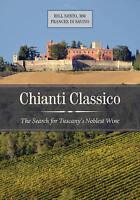 Chianti Classico: The Search for Tuscany's Noblest Wine by Frances Di Savino, Bi