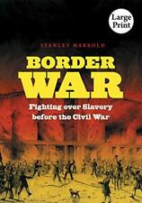 Border War: Fighting Over Slavery Before the Civil War, Harrold, Stanley,,