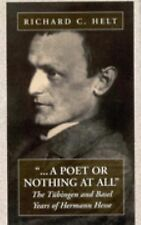 A Poet or Nothing at All : The Tübingen and Basel Years of Hermann Hesse by...
