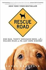 Rescue Road: One Man, Thirty Thousand Dogs, and a Million Miles on the Last Hope