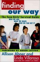 Finding Our Way: The Teen Girls' Survival Guide [Feb 01, 1996] Abner, Allison ..