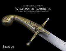 Weapons of Warriors : Famous Antique Swords of the Near East by Vic Diehl and He