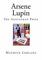 Arsene Lupin : The Gentleman Thief, Paperback by Leblanc, Maurice; Jepson, Ed...
