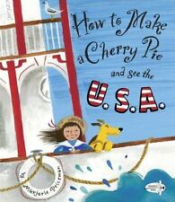 How to Make a Cherry Pie and See the U. S. A. by Marjorie Priceman (2013,...