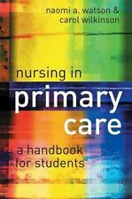Nursing in Primary Care : A Handbook for Students by Naomi Watson and Carol...