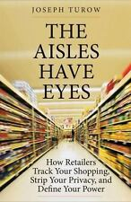 The Aisles Have Eyes: How Retailers Track Your Shopping, Strip Your Privacy, and
