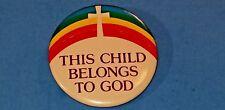 This Child Belongs To God Pin Button Christian Catholic Rainbow Cross