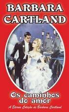 A Eterna Colecao de Barbara Cartland: Os Caminhos Do Amor by Barbara Cartland...