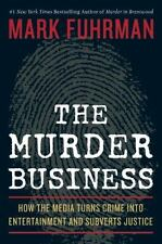 The Murder Business: How the Media Turns Crime Into Entertainment and-ExLibrary