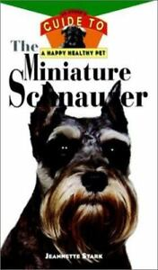AN OWNERS GUIDE TO A HAPPY HEALTHY PET THE MINATURE SCHNAUZER RETAILS NEW $12.95