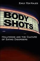 Body Shots: Hollywood and the Culture of Eating Disorders (Excelsior Editions)