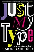 Just My Type: A Book About Fonts by Garfield, Simon Book The Fast Free Shipping