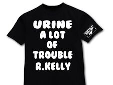 Urine A Lot Of Trouble R.Kelly Pee Shirt T-Shirt
