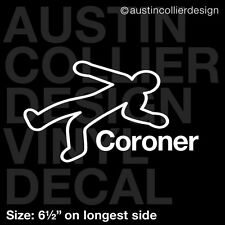 "6.5"" CORONER - vinyl decal car window laptop sticker - chalk body outline dead"