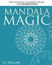 Mandala Magic The Ultimate Coloring Book For Mindfulness By Millar Joseph