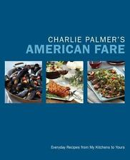Charlie Palmer's American Fare: Everyday Recipes from My Kitchens to-ExLibrary