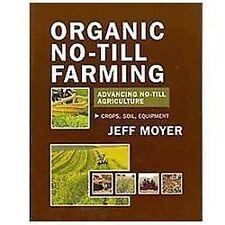 Organic No-Till Farming: Advancing No-Till Agriculture: Crops, Soil, Equipment