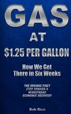 Gas at $1. 25 per Gallon: How We Get There in Six Weeks by Bob Rice (2013,...
