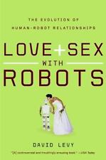 Love and Sex with Robots: The Evolution of Human-Robot Relationships by Levy, D