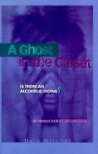 A Ghost in the Closet: Is There an Alcoholic Hiding? : An Honest Look -ExLibrary