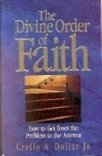 The Divine Order of Faith: How to Get from the Problem To the Answer