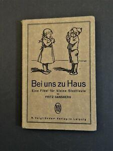 Bei uns zu Haus Fibel für kleine Stadtleute  F. Gansberg  A. Schmidhammer 1924