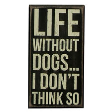 """Life Without Dogs .. I Don't Think So Dog Box Sign Primitives by Kathy 4"""" x 7.5"""""""