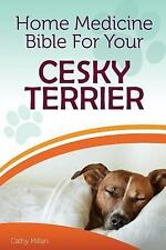 Home Medicine Bible for Your Cesky Terrier : The Alternative Health Guide to.