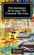 Nos Pasamos de la Raya/ We Crossed the Line by Lori Celaya and R. E. Toledo...
