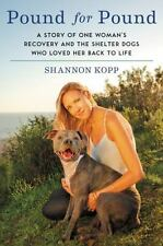 Pound for Pound: A Story of One Woman's Recovery and the Shelter Dogs Who Loved