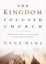 The Kingdom Focused Church : A Compelling Image of an Achievable Future for Your