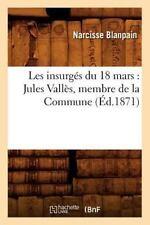 Les Insurges Du 18 Mars: Jules Valles, Membre de La Commune (Ed.1871) (Paperback