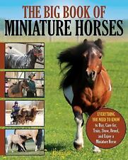 The Big Book of Miniature Horses: Everything You Need to Know to Buy, Care for,