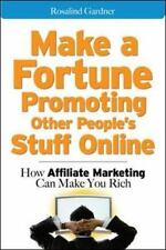 Make a Fortune Promoting Other People's Stuff Online: How Affiliate Marketing Ca