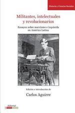 Militantes, Intelectuales y Revolucionarios: Ensayos Sobre Marxismo E Izquierda