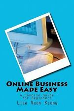 Online Business Made Easy : A Concise Guide for Beginners by Liew Voon Kiong...